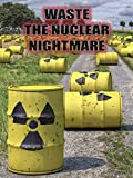 Waste: The Nuclear Nightmare