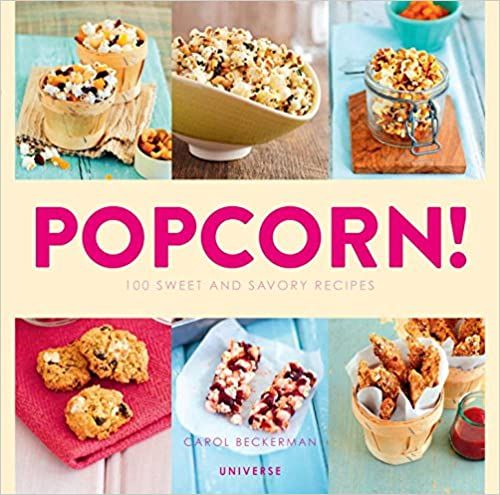 Popcorn!: 100 Sweet and Savory Recipes  by Carol Beckerman