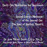 Daily Om Meditation for Beginners Sound Energy Medicine of the Eternal Om The Soul of Healing Mantra