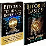 Bitcoin Box Set: Bitcoin Basics and Bitcoin Trading and Investing - The Digital Currency of the Future (bitcoin, bitcoins, litecoin, litecoins, crypto-currency Book 3)