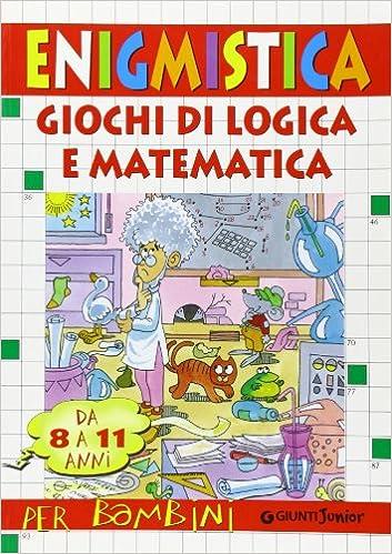 Enigmistica E Giochi Di Logica E Matematica Da 8 A 11 Anni