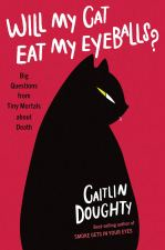 Will My Cat Eat My Eyeballs?: Big Questions from Tiny Mortals ...