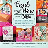 Cards That Wow with Sizzix: Techniques and Ideas for Using Die-Cutting and Embossing Machines - Creative Ways to Cut, Fold, and Embellish Your Handmade Greeting Cards (A Cut Above)