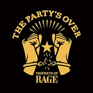 Prohets Of Rage The Party's Over