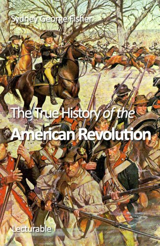 The True History of the American Revolution by [Fisher, Sydney George]
