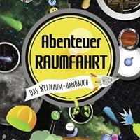 Abenteuer Raumfahrt : das Weltraum-Handbuch (Lonely planet kids)