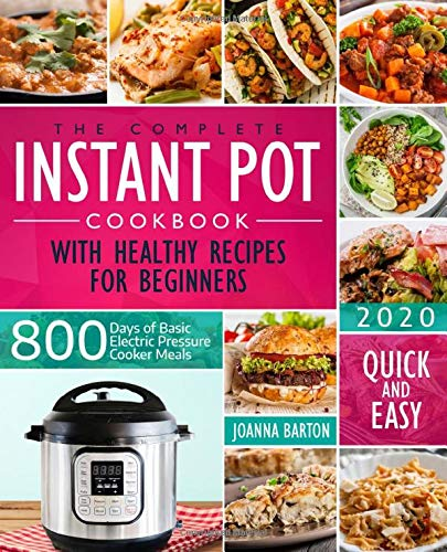 The Complete Instant Pot Cookbook With Healthy Recipes For Beginners: 800 Days of Basic Electric Pressure Cooker Meals Quick and Easy 1