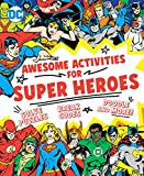 Awesome Activities for Super Heroes (DC Super Heroes)