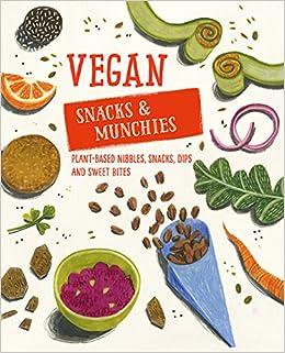 """Image result for Vegan snacks & munchies : plant-based nibbles, snacks, dips & sweet bites"""""""