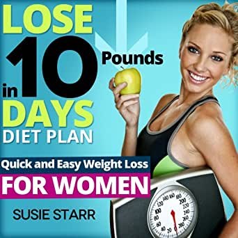 Lose Ten Pounds in 10 Days Diet Plan: Quick and Easy ...