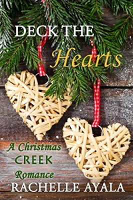 Deck the Hearts (A Christmas Creek Romance Book 1) by [Ayala, Rachelle]