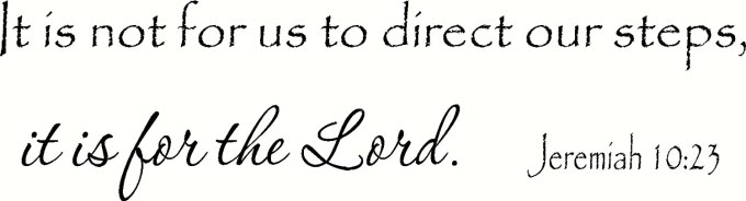 "Image result for ORDERED STEPS Jeremiah 10:23"""