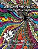 Abstract Adventure IV: A Kaleidoscopia Coloring Book: Coloring outside the box