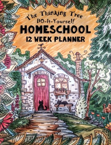 Do-It-Yourself - Homeschool - 12 Week Planner: Keep your Homeschool Fun & Organized! For Kids or Parents (Fun-Schooling With Thinking Tree Books) (Volume 11)