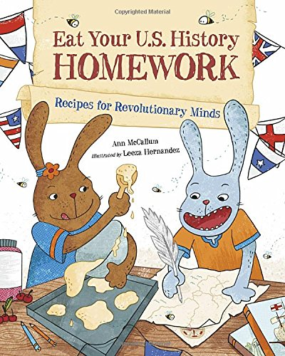 Eat Your U.S. History Homework: Recipes for Revolutionary Minds (Eat Your Homework)