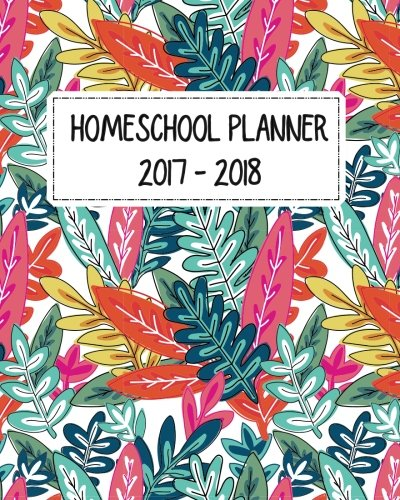 Family Homeschool Planner and Journal: Monthly and Weekly Planner (September 2017 - August 2018)