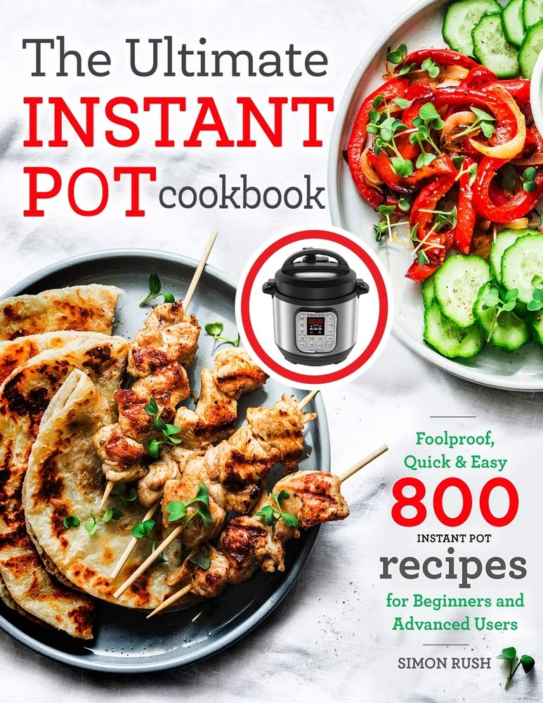 The Ultimate Instant Pot cookbook: Foolproof, Quick & Easy 800 Instant Pot Recipes for Beginners and Advanced Users (Pressure Cooker Recipes) 1