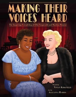Making Their Voices Heard: The Inspiring Friendship of Ella Fitzgerald and  Marilyn Monroe: Kirkfield, Vivian, Harris, Alleanna: 9781499809152:  Amazon.com: Books