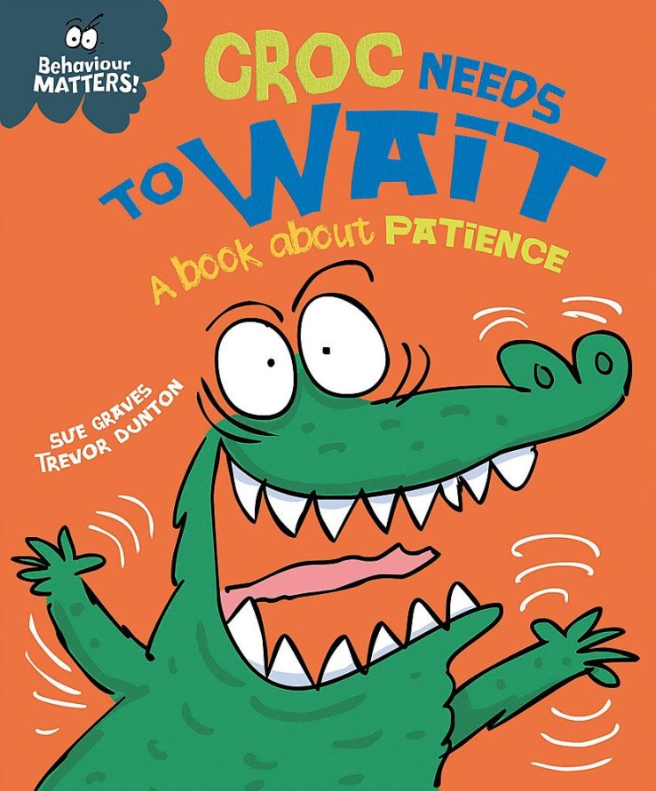Image result for Croc needs to wait : a book about patience / written by Sue Graves ; illustrated by Trevor Dunton.