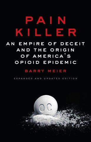 Pain Killer: An Empire of Deceit and the Origin of America's Opioid Epidemic: Meier, Barry: 9780525511106: Amazon.com: Books