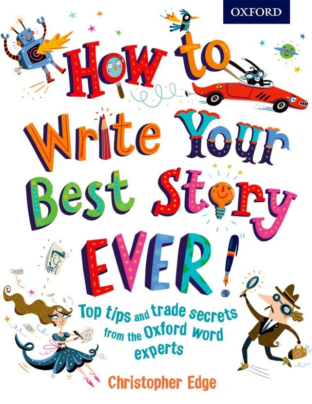 Edge, C: How to Write Your Best Story Ever! : Edge, Christopher