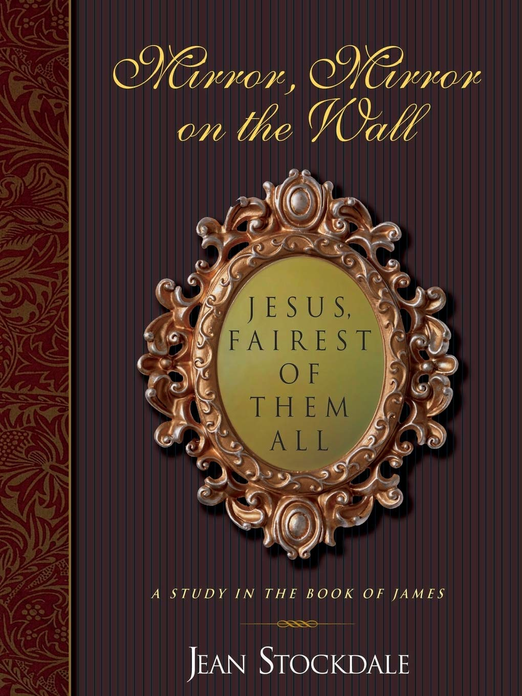 Mirror Mirror On The Wall Jesus Fairest Of Them All A Study In The Book Of James Stockdal Jean 9781934749104 Amazon Com Books