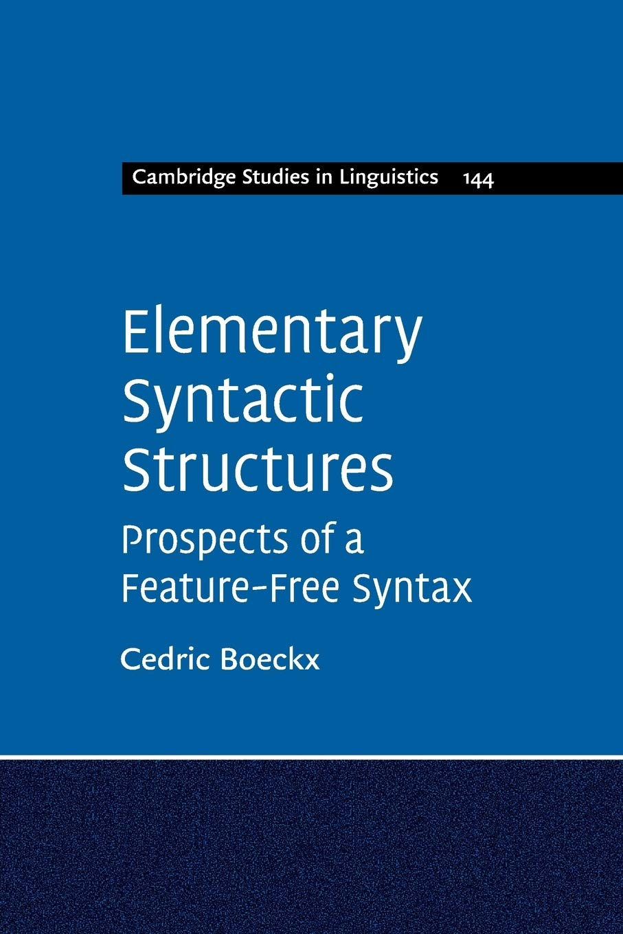 Elementary Syntactic Structures Prospects Of A Feature Free Syntax Cambridge Studies In Linguistics Boeckx Cedric 9781316645376 Amazon Com Books