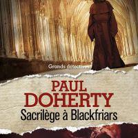 Sacrilège à Blackfriars - Frère Athelstan 03 : Paul C. Doherty