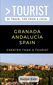 GREATER THAN A TOURIST- GRANADA ANDALUCÍA SPAIN: 50 Travel Tips from a Local