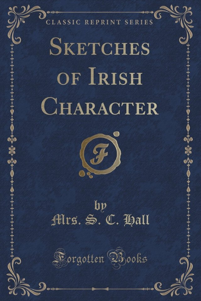 Sketches of Irish Character (Classic Reprint): Hall, Mrs S C