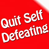 Quit Self Defeating