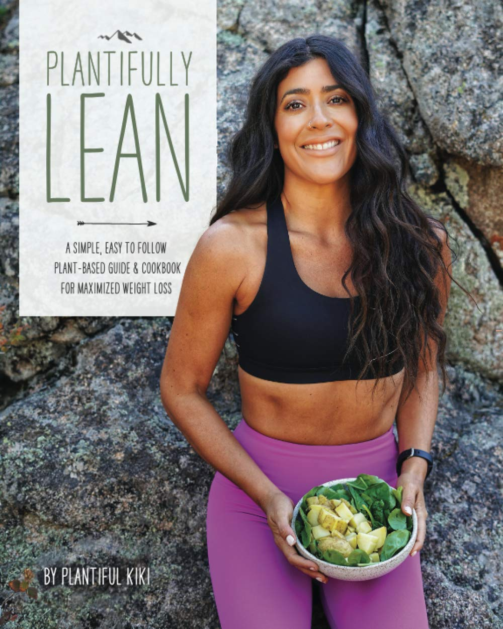Plantifully Lean: A Simple, Easy to Follow Plant-Based Guide & Cookbook for Maximized Weight Loss 1