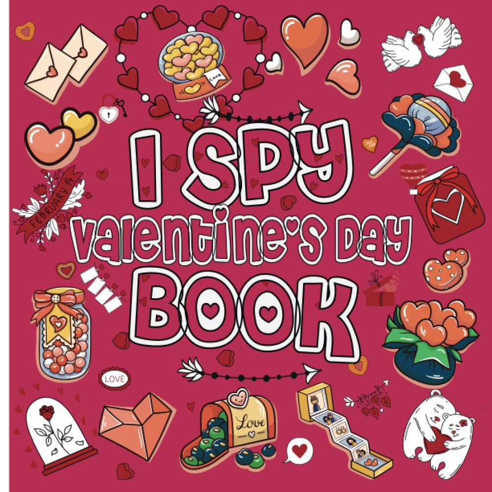 I SPY Valentine's Day Book: Valentines I Spy 6-8 | I Spy With My Little Eye Valentine's Day Book For kids | Teens & Children's Ages 2-5 / 5-7 Years … For Toddlers With Alphabet Letters (A to Z)