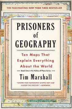 Prisoners of Geography: Ten Maps That Explain Everything About the ...