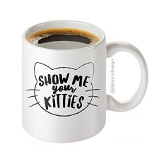 Show Me Your Kitties Coffee Mug - Funny Cat Mug - Novelty Mug, Gift idea for Cat Lover - 11oz. - White Ceramic - Printed in the USA