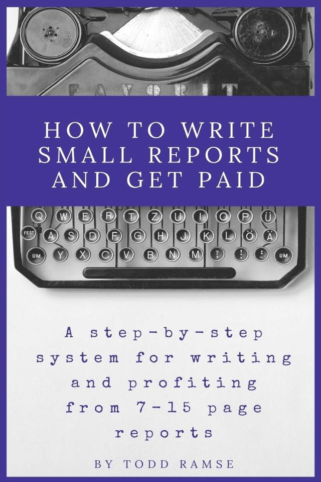 How to Write Small Reports and Get Paid: A Step-By-Step System For