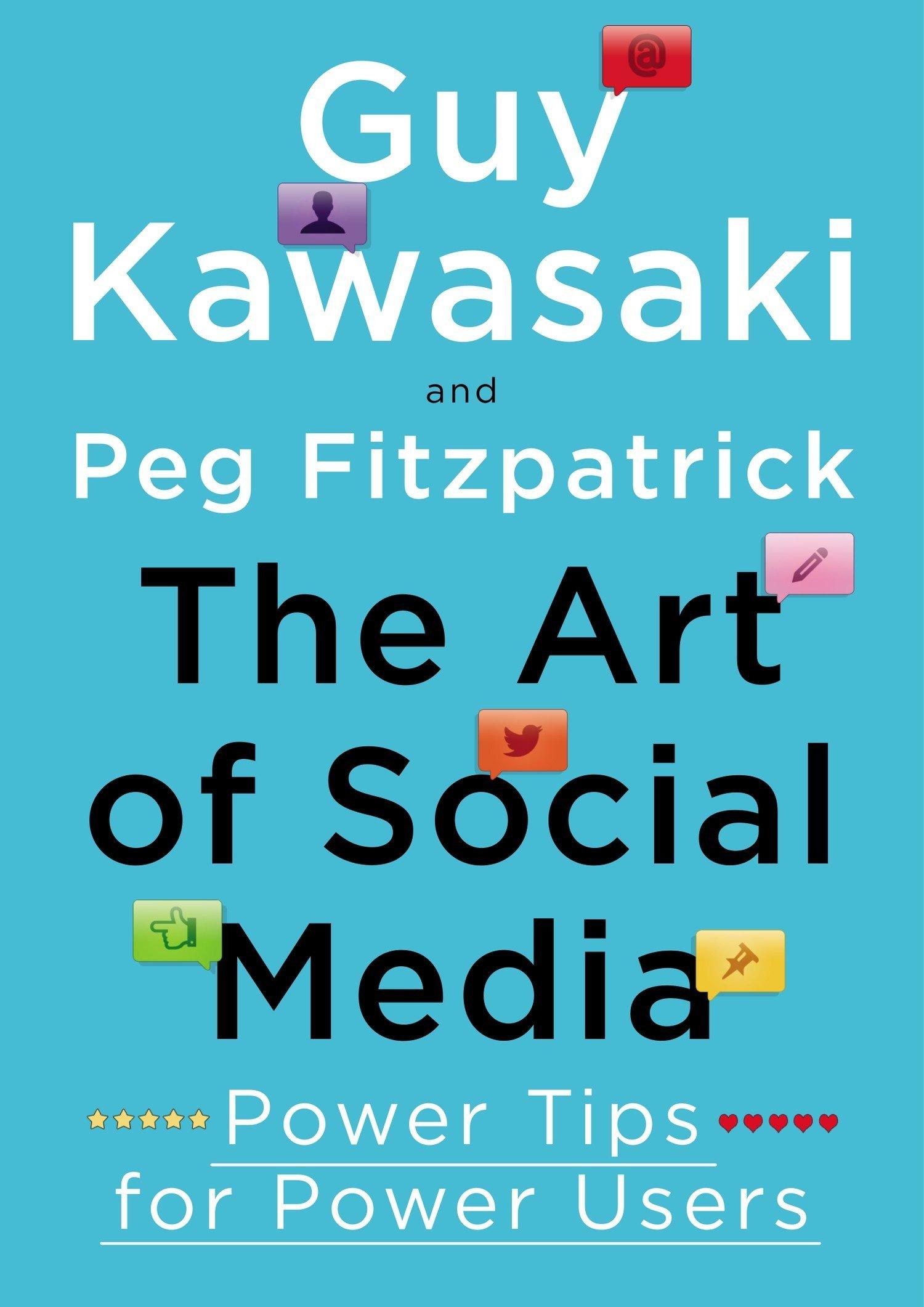The Art Of Social Media Power Tips For Power Users Kawasaki Guy Peg Fitzpatrick 0884297234184 Amazon Com Books
