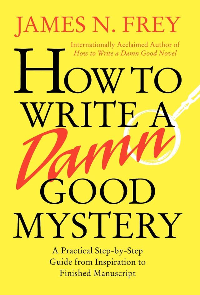 How to Write a Damn Good Mystery: A Practical Step-by-Step Guide