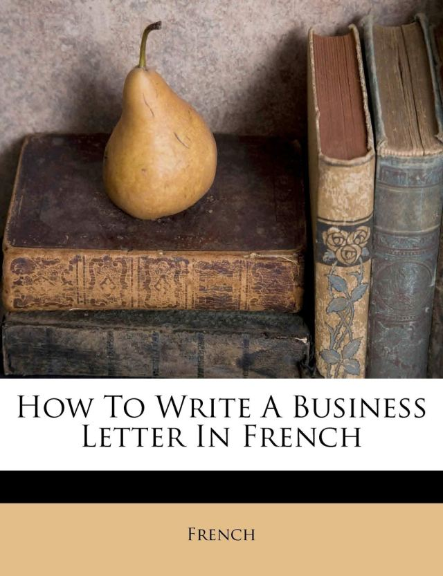 How To Write A Business Letter In French (French Edition): French