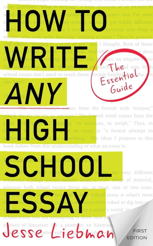 How To Write Any High School Essay: The Essential Guide: Liebman
