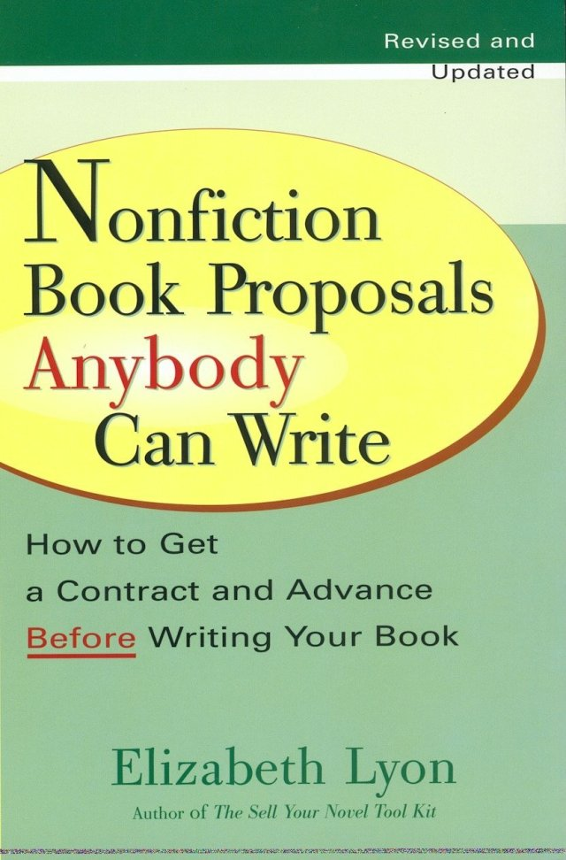 Nonfiction Book Proposals Anybody Can Write: How to Get a Contract