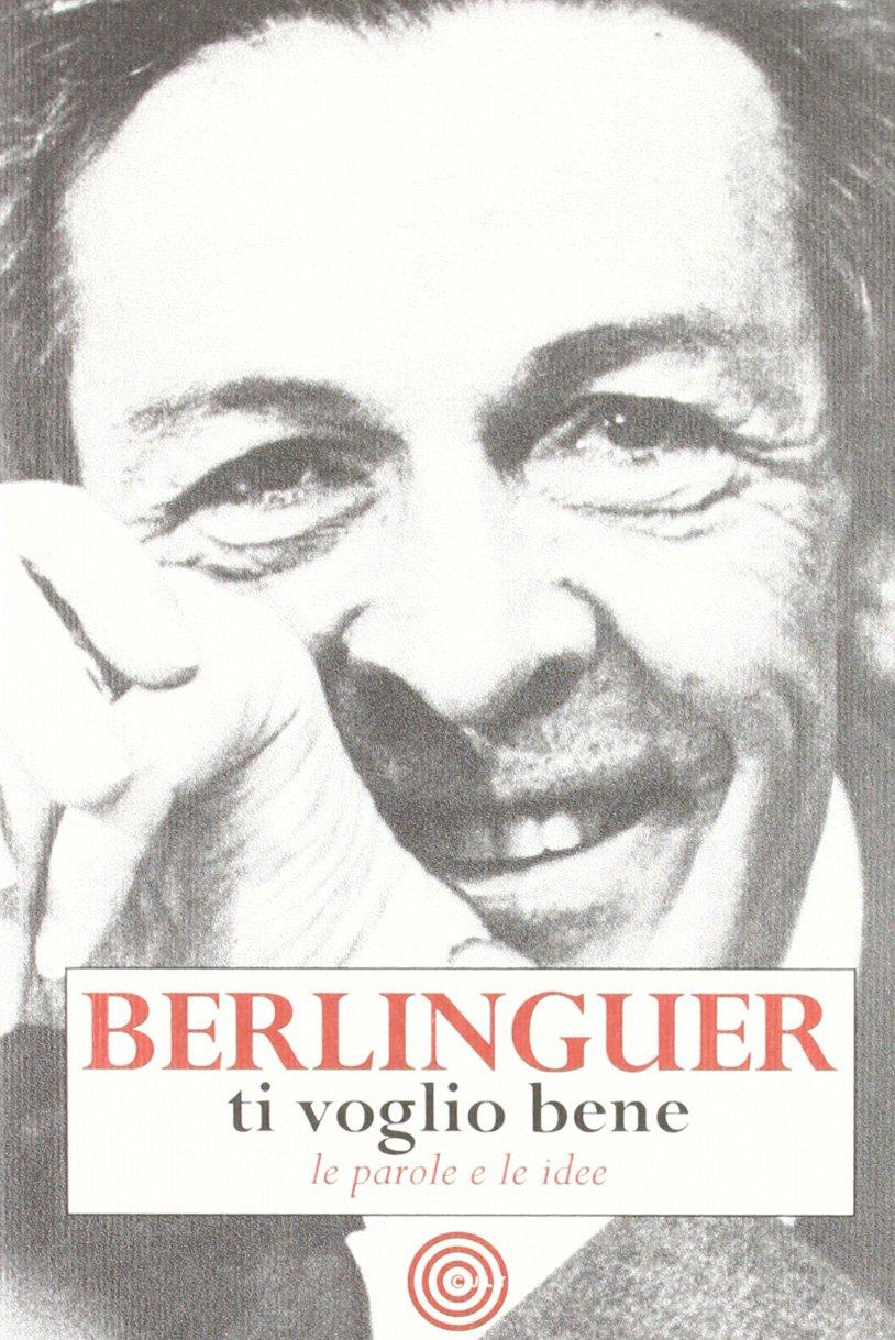 Berlinguer Ti Voglio Bene Le Frasi E I Pensieri Delluomo