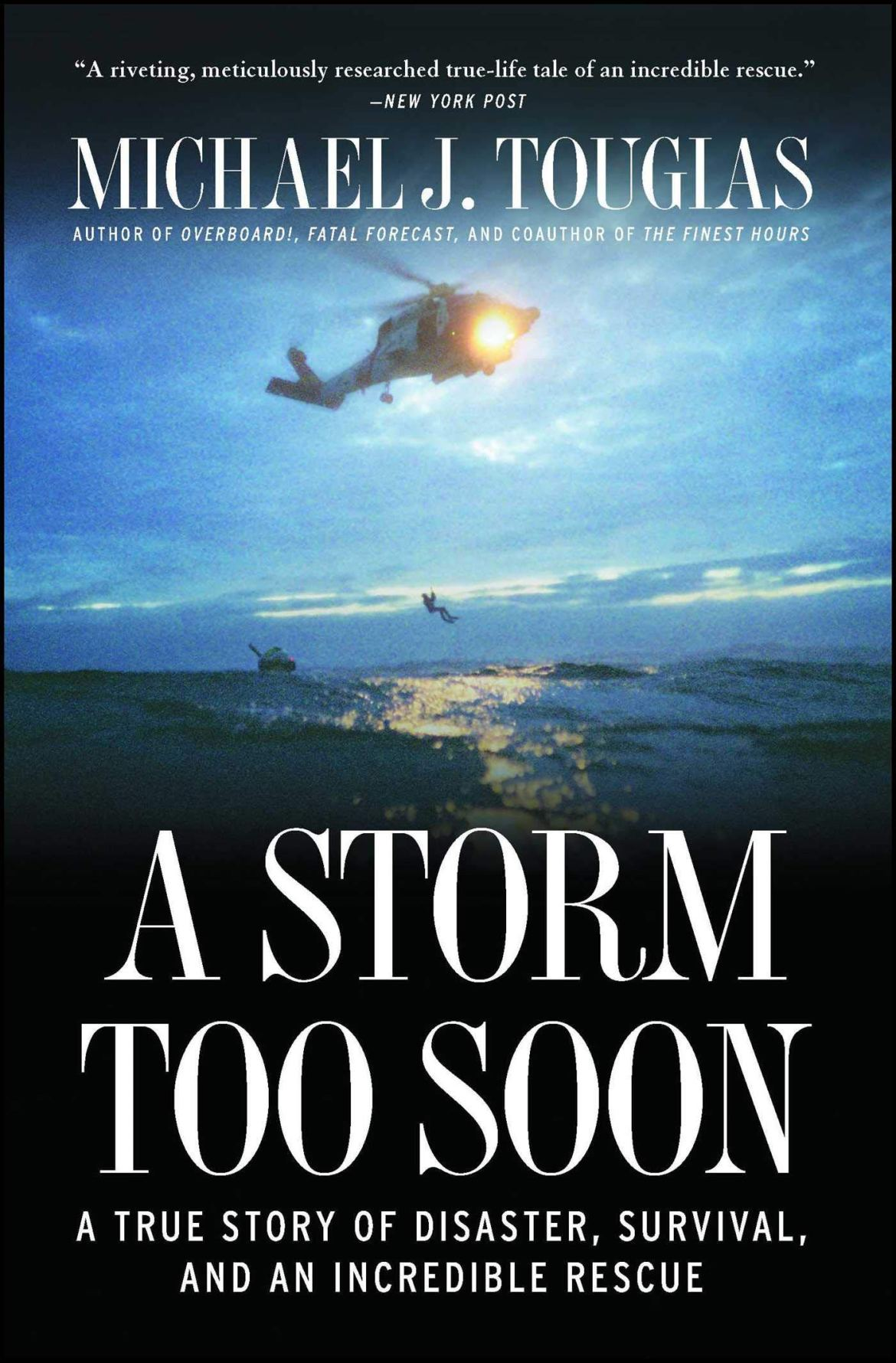 A Storm Too Soon: A True Story of Disaster, Survival and an Incredible  Rescue: Tougias, Michael J.: 9781451683349: Amazon.com: Books