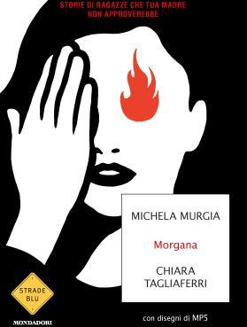 Amazon.it: Morgana. Storie di ragazze che tua madre non approverebbe - Murgia, Michela, Tagliaferri, Chiara, MP5 - Libri