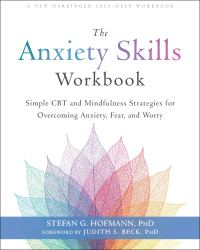 The Anxiety Skills Workbook: Simple CBT and Mindfulness Strategies for Overcoming Anxiety, Fear, and Worry