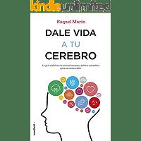 Dale vida a tu cerebro: La guía definitiva de neuroalimentos y hábitos saludables para un cerebro feliz (No Ficción)