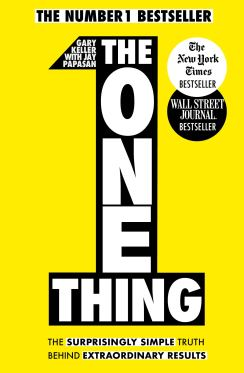 The One Thing: The Surprisingly Simple Truth Behind Extraordinary Results: Achieve your goals with one of the world's bestselling success books: Amazon.co.uk: Keller, Gary, Papasan, Jay: 9781848549258: Books