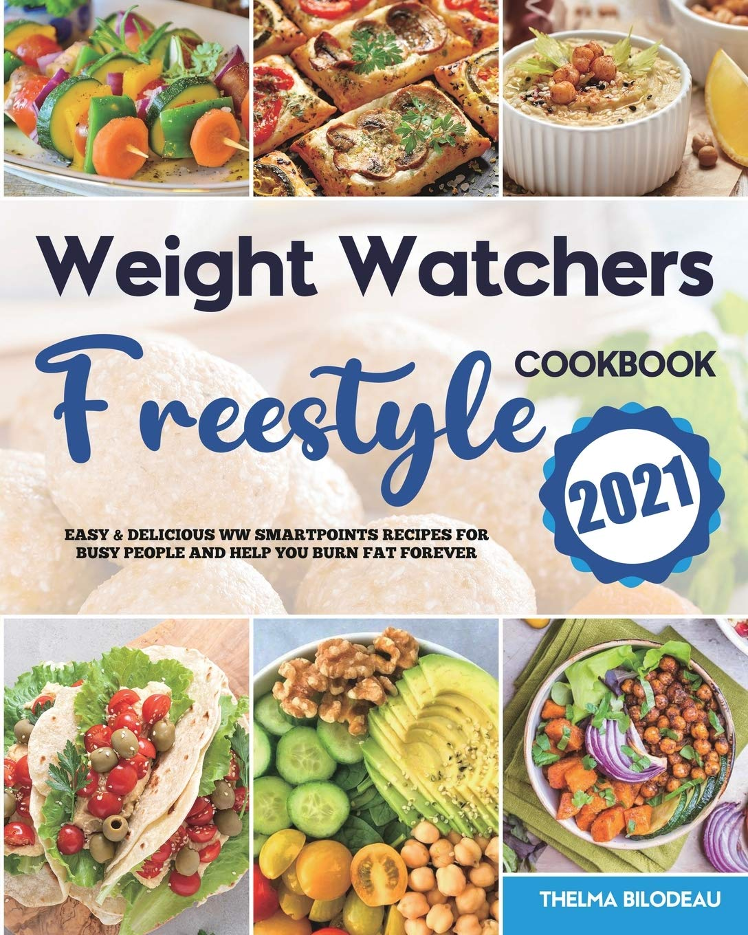 Weight Watchers Freestyle Cookbook 2021: Easy & Delicious WW SmartPoints Recipes for Busy People and Help You Burn Fat Forever 1