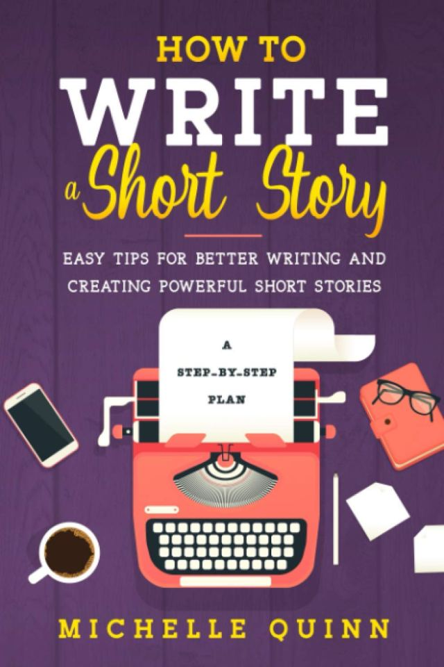 How To Write A Short Story: A STEP-BY-STEP PLAN AND EASY TIPS FOR