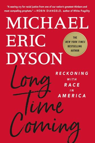 Long Time Coming: Reckoning with Race in America: Dyson, Michael Eric:  9781250276759: Amazon.com: Books